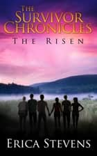 The Survivor Chronicles: The Risen ebook by Erica Stevens