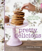 Pretty Delicious - Lean and Lovely Recipes for a Healthy, Happy New You ebook by Candice Kumai
