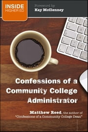 Confessions of a Community College Administrator ebook by Matthew Reed,Kay McClenney