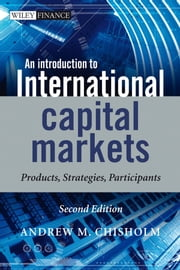 An Introduction to International Capital Markets - Products, Strategies, Participants ebook by Andrew M. Chisholm