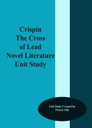 Crispen The Cross of Lead Novel Literature Unit Study ebook by Teresa Lilly