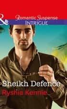 Sheikh Defence (Mills & Boon Intrigue) (Desert Justice, Book 4) eBook by Ryshia Kennie
