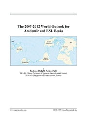The 2007-2012 World Outlook for Academic and ESL Books ebook by ICON Group International, Inc.