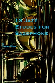 13 Jazz Etudes for Saxophone ebook by Charles Pillow
