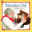 Babushka's Doll - with audio recording ebook by Patricia Polacco, Patricia Polacco