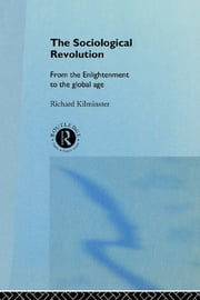 The Sociological Revolution - From the Enlightenment to the Global Age ebook by Richard Kilminster