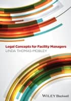 Legal Concepts for Facility Managers ebook by Linda Thomas-Mobley