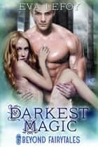 Darkest Magic ebook by Eva Lefoy