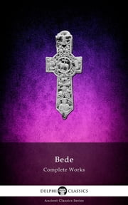 Complete Works of the Venerable Bede ebook by The Venerable, Delphi Classics