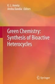 Green Chemistry: Synthesis of Bioactive Heterocycles ebook by K. L. Ameta,Anshu Dandia