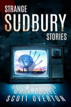 Strange Sudbury Stories ebook by