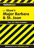 CliffsNotes on Shaw's Major Barbara & St. Joan ebook by Jeffrey Fisher