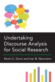 Undertaking Discourse Analysis for Social Research ebook by Kevin C. Dunn,Iver B. Neumann