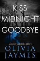Kiss Midnight Goodbye ebook by Olivia Jaymes