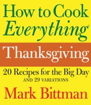 How to Cook Everything Thanksgiving ebook by Mark Bittman