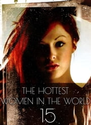 The Hottest Women In The World - A sexy photo book - Volume 15 ebook by Michelle Ducard