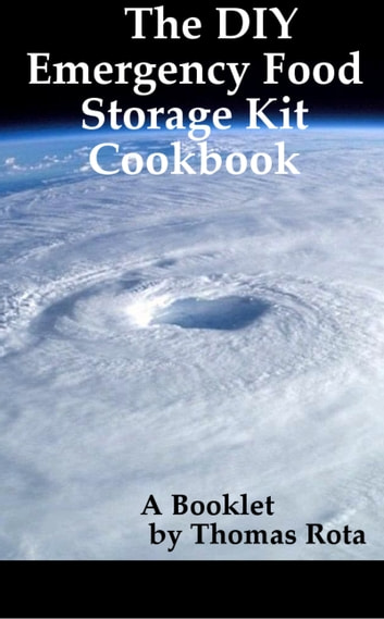 The DIY Emergency Food Storage Kit Cookbook ebook by Thomas Rota