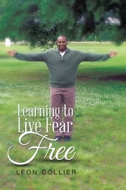 Learning to Live Fear Free ebook by Leon Collier