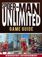 Spider Man Unlimited Game Guide ebook by Joshua J Abbott
