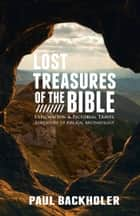 Lost Treasures of the Bible - Exploration and Pictorial Travel Adventure of Biblical Archaeology ebook by Paul Backholer
