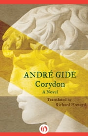 Corydon - A Novel ebook by André Gide,Richard Howard