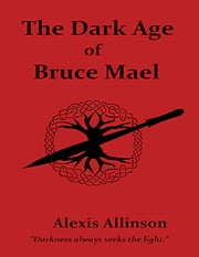 The Dark Age of Bruce Mael ebook by Alexis Allinson