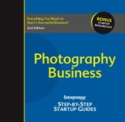 Photography Business - Step-by-Step Startup Guide ebook by Entrepreneur magazine