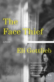 The Face Thief - A Novel ebook by Eli Gottlieb