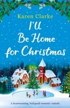 I'll Be Home for Christmas - A heartwarming feel good romantic comedy ebook by Karen Clarke