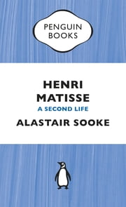 Henri Matisse - A Second Life ebook by Alastair Sooke