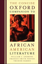 The Concise Oxford Companion to African American Literature ebook by William L. Andrews;Frances Smith Foster;Trudier Harris