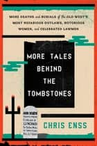 More Tales behind the Tombstones ebook by Chris Enss