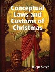 Conceptual Laws and Customs of Christmas ebook by Joseph Kasser