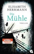 Die Mühle ebook by Elisabeth Herrmann