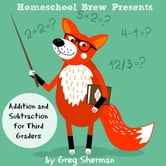 Addition and Subtraction for Third Graders ebook by Greg Sherman