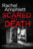 Scared to Death (Detective Kay Hunter crime thriller series, Book 1) - A gripping fast-paced crime thriller ebook by