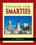 Spanish for Smarties ebook by J. C. DaCosta