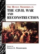 The Human Tradition in the Civil War and Reconstruction ebook by Steven E. Woodworth