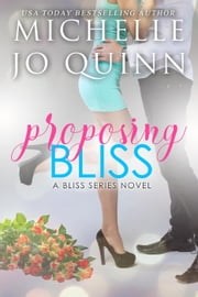 Proposing Bliss - Bliss Series, #2 ebook by Michelle Jo Quinn
