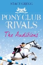 The Auditions (Pony Club Rivals, Book 1) ebook by