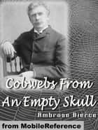 Cobwebs From An Empty Scull (Mobi Classics) ebook by Ambrose Bierce