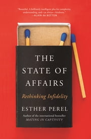 The State Of Affairs - Rethinking Infidelity - a book for anyone who has ever loved ebook by Esther Perel