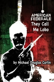 American Federale: They Call Me Lobo ebook by Michael Douglas Carlin