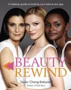 Beauty Rewind - A Makeup Guide to Looking Your Best at Any Age ebook by Taylor Chang-Babaian