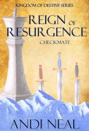 Reign of Resurgence: Checkmate (Kingdom of Destiny Book 5) ebook by Andi Neal