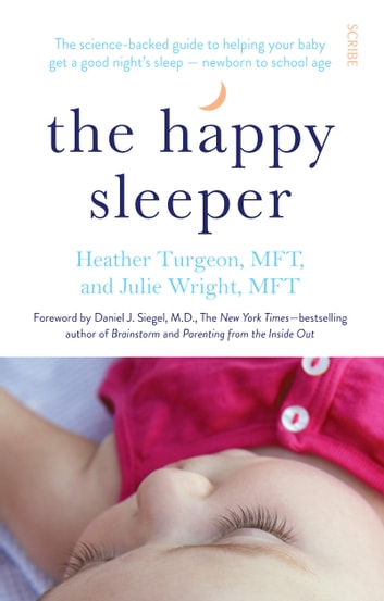 The Happy Sleeper - the science-backed guide to helping your baby get a good night's sleep — newborn to school age ebook by Julie Wright,Heather Turgeon