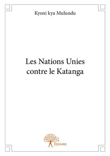 Les Nations Unies contre le Katanga ebook by Kyoni Kya Mulundu
