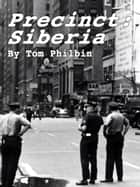 Precinct: Siberia ebook by Tom Philbin