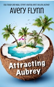 Attracting Aubrey (Gone Wild Book 3) ebook by Avery Flynn