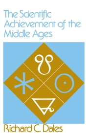 The Scientific Achievement of the Middle Ages ebook by Richard C. Dales
